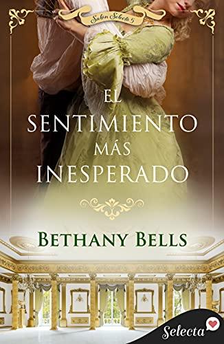 El sentimiento más inesperado (Salón Selecto 5) de Bethany Bells