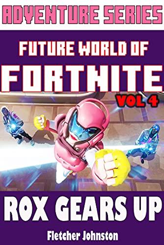 Future World Of Fortnite Vol 4: ROX GEARS UP (English Edition)