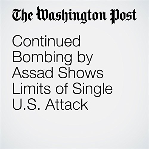 Continued Bombing by Assad Shows Limits of Single U.S. Attack copertina