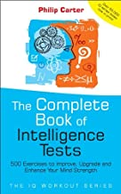 The Complete Book of Intelligence Tests: 500 Exercises to Improve, Upgrade and Enhance Your Mind Strength (English Edition)