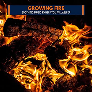 Growing Fire - Soothing Music to Help You Fall Asleep