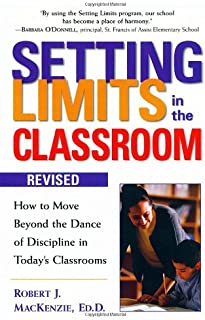 Setting Limits in the Classroom: How to Move Beyond the Dance of Discipline in Today's Classrooms