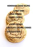 HOMEMADE COOKIE RECIPES, CARROT BARS, CEREAL COOKIES , CHERRY COOKIES, CHEWY COKIES, CHOCOLATE CARAMEL COOKIES, CHOCOLATE CHIP BARS (English Edition)
