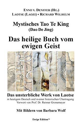 Mystisches Tao Te King (Dao De Jing): Das heilige Buch vom ewigen Geist