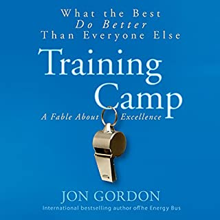 Training Camp     What the Best Do Better Than Everyone Else              By:                                                                                                                                 Jon Gordon                               Narrated by:                                                                                                                                 Jon Gordon                      Length: 2 hrs and 45 mins     479 ratings     Overall 4.6