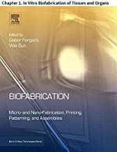 Biofabrication: Chapter 1. In Vitro Biofabrication of Tissues and Organs (Micro and Nano Technologies)