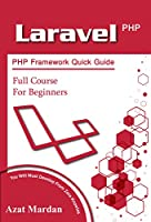 Laravel PHP Framework Quick Guide | Full Course for Beginners: You Will Must Develop From Zero Knowles Front Cover