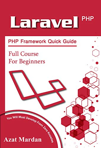 Laravel PHP Framework Quick Guide   Full Course for Beginners: You Will Must Develop From Zero Knowles Front Cover