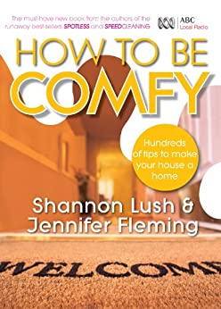 How to be Comfy: Brilliant ways to make your house a home by [Jennifer Fleming, Shannon Lush]