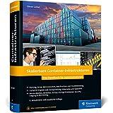 Skalierbare Container-Infrastrukturen: Das Handbuch fuer Admins & DevOps-Teams, inkl. Docker und Container-Orchestrierung mit Kubernetes und OpenShift