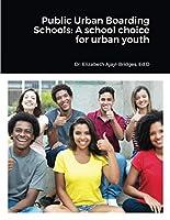 Public Urban Boarding Schools: A school choice for urban youth