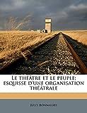 Le Theatre Et Le Peuple; Esquisse D'Une Organisation Theatrale
