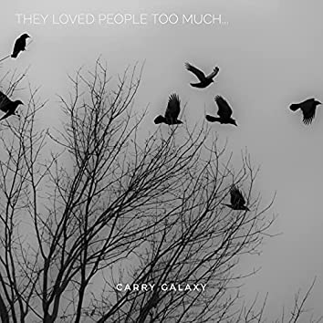 They Loved People Too Much...