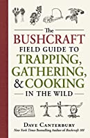 The Bushcraft Field Guide to Trapping, Gathering, and Cooking in the Wild
