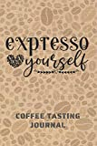 EXPRESSO YOURSELF. COFFEE TASTING JOURNAL: Keep Track of Every Detail: Brand, Origin, Price, Brew Method, Aroma, Flavour... | Tracking Notebook & Log book | Gifts for Real Coffee Lovers.