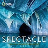 National Geographic Spectacle: Photographs of the Astonishing