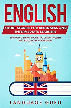 English Short Stories for Beginners and Intermediate Learners: Engaging Short Stories to Learn English and Build Your Vocabulary (2nd Edition) (English Edition) par [Language Guru]