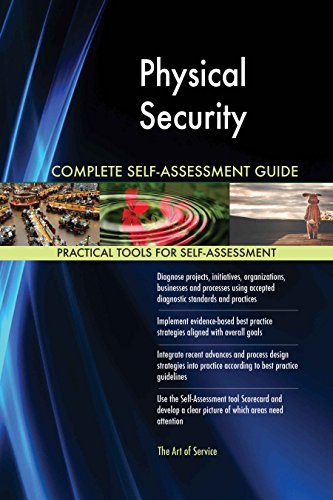 Physical Security All-Inclusive Self-Assessment - More than 640 Success Criteria, Instant Visual Insights, Comprehensive Spreadsheet Dashboard, Auto-Prioritized for Quick Results