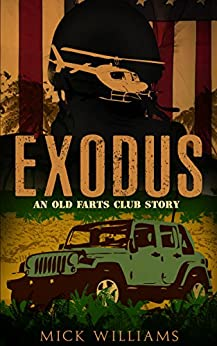 Exodus: An Old Farts Club Story (The Old Farts Club Book 1) by [Mick Williams]