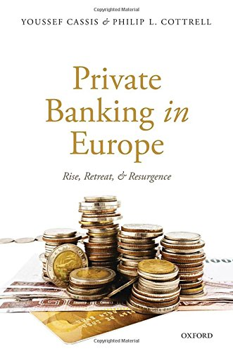 Download Private Banking in Europe: Rise, Retreat, and Resurgence 0198735758