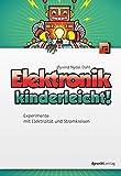 Elektronik kinderleicht!: Experimente mit Elektrizität...