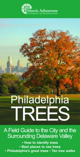 Philadelphia Trees: A Field Guide to the City and the Surrounding Delaware Valley
