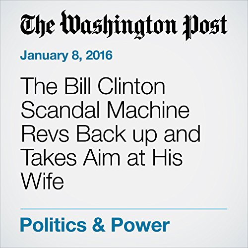 The Bill Clinton Scandal Machine Revs Back up and Takes Aim at His Wife audiobook cover art