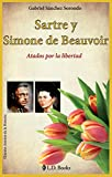 Sartre y Simone de Beauvoir: Atados por la libertad (Grandes amores de la historia nº 5) (Spanish Edition)