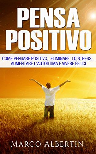 Favoloso Pensare Positivo: Come il pensiero Positivo elimina lo Stress VG93