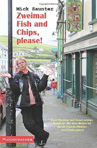 Zweimal Fish and Chips, please!: Zwei Rentner auf ihrem ersten Roadtrip: Mit dem Motorrad durch Irlands Westen und Südengland
