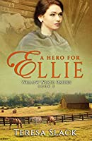 A Hero for Ellie: A Sweet Inspirational Historical Western Romance (Willow Wood Brides)