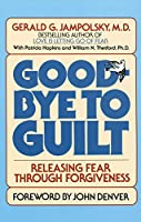 Good-Bye to Guilt: Releasing Fear Through Forgiveness