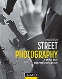 Street Photography - Le savoir-faire du photographe de rue: Le savoir-faire du photographe de rue