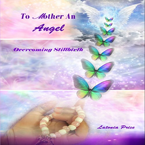 To Mother an Angel: Overcoming Stillbirth audiobook cover art