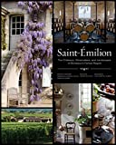 Saint-Emilion: The Chateaux, Winemakers, and Landscapes of Bordeaux's Famed Region