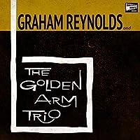 Graham Reynolds & The Golden Arm Trio
