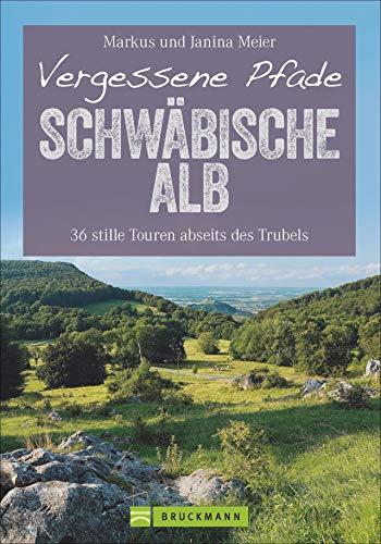 Vergessene Pfade Schwäbische Alb: 36 stille Touren abseits des Trubels (Erlebnis Wandern)