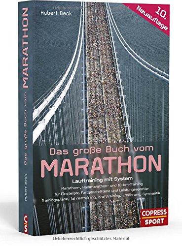 Das große Buch vom Marathon. Lauftraining mit System. Der optimale Marathon Trainingsplan. Mit Lauftraining für Halbmarathon und Trainingsplan 10 km. ... Fortgeschrittene und Leistungssportler.