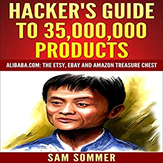 Hacker's Guide to 35,000,000 Products     Alibaba.com: The Etsy, eBay and Amazon Treasure Chest              Written by:                                                                                                                                 Sam Sommer MBA                               Narrated by:                                                                                                                                 Dave Wright                      Length: 1 hr and 9 mins     Not rated yet     Overall 0.0