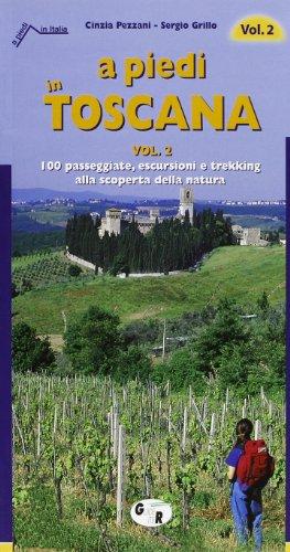 A piedi in Toscana. 100 passeggiate, escursioni e trekking alla scoperta della natura: 2