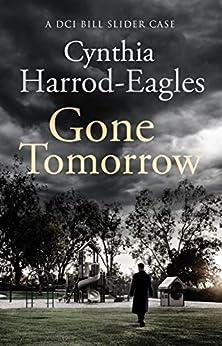 Gone Tomorrow: A Bill Slider Mystery (9) by [Cynthia Harrod-Eagles]