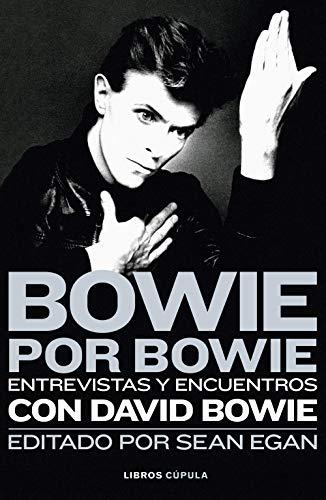 Bowie por Bowie: Entrevistas y encuentros con David Bowie...