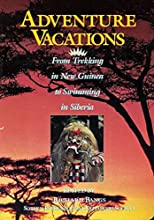 Adventure Vacations: From Trekking in New Guinea to Swimming in Siberia