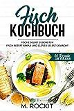 Fisch Kochbuch, Fische selbst zubereiten.: Fisch Rezept simple und clever selbst gemacht. (66 Rezepte zum Verlieben, Band 60)