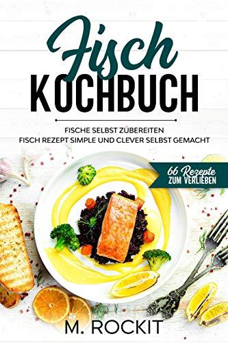 Fisch Kochbuch, Fische selbst zubereiten.: Fisch Rezept simple und clever selbst gemacht.