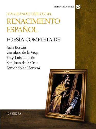 Los grandes líricos del Renacimiento español: Poesía compelta de Juan Boscán, Garcilaso de la Vega, F. Luis de León, S. Juan de la Cruz y Fernando de Herrera (Bibliotheca AVREA)