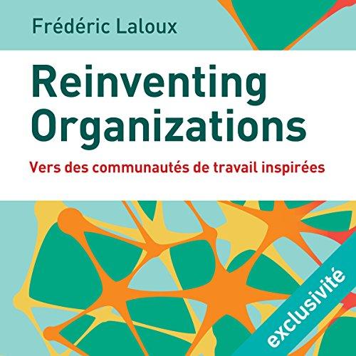 Reinventing organizations : Vers des communautés de travail inspirées audiobook cover art