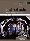 Luci nel buio. Speleologia in Veneto...