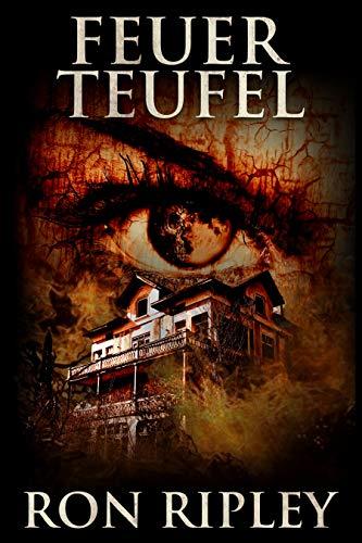 Feuerteufel: Übernatürlicher Horror mit furchteinflößenden Geistern & Spukhäusern (Die Spuksammlung-Serie 5)