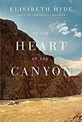 Books Set In Arizona: In the Heart of the Canyon by Elisabeth Hyde. Visit www.taleway.com to find books from around the world. arizona books, arizona novels, arizona literature, arizona fiction, best books set in arizona, popular books set in arizona, books about arizona, arizona reading challenge, arizona reading list, phoenix books, tucson books, arizona books to read, books to read before going to arizona, novels set in arizona, books to read about arizona, arizona authors, arizona packing list, arizona travel, arizona history, arizona travel books